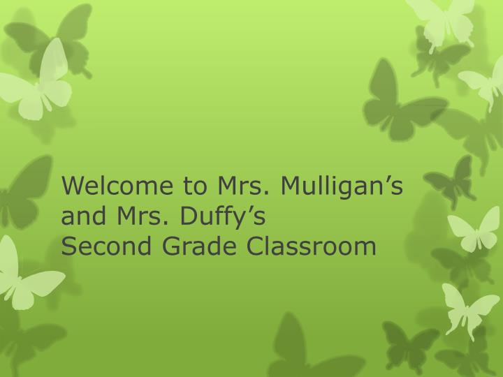 Welcome to mrs mulligan s and mrs duffy s second grade classroom