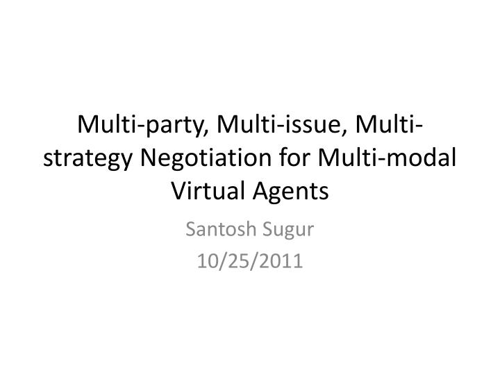 Multi party multi issue multi strategy negotiation for multi modal virtual agents