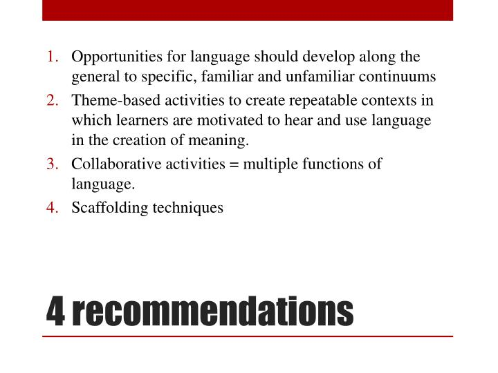 Opportunities for language should develop along the general to specific, familiar and unfamiliar continuums