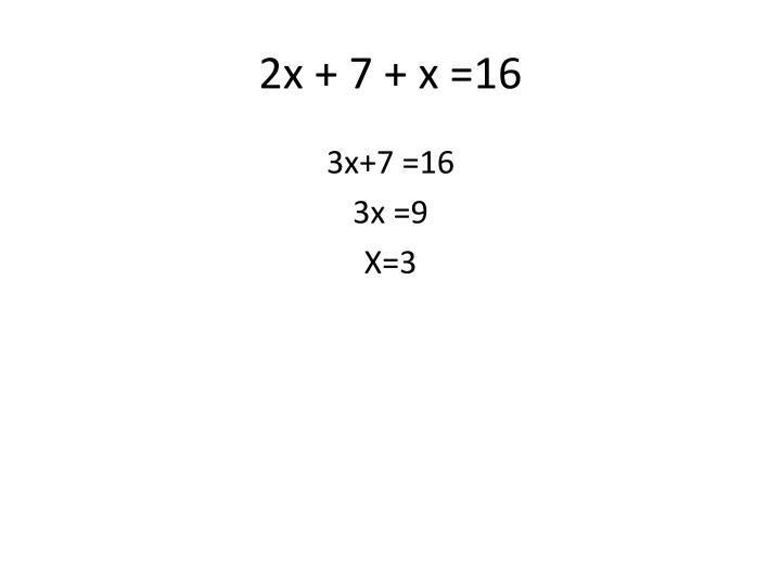 2x + 7 + x =16