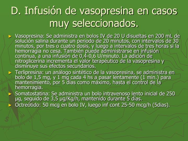 D. Infusión de vasopresina en casos muy seleccionados.