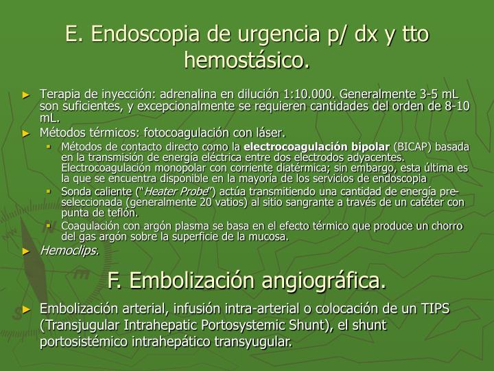 E. Endoscopia de urgencia p/ dx y tto hemostásico.