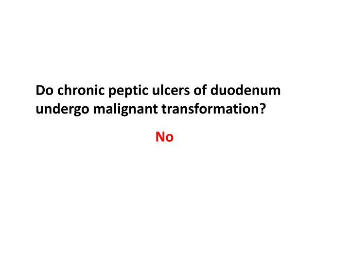 Do chronic peptic ulcers of duodenum undergo malignant transformation?