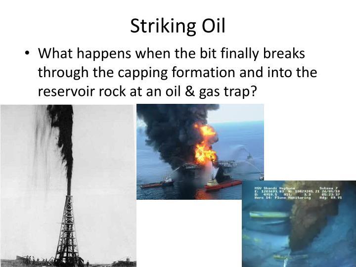 Striking Oil
