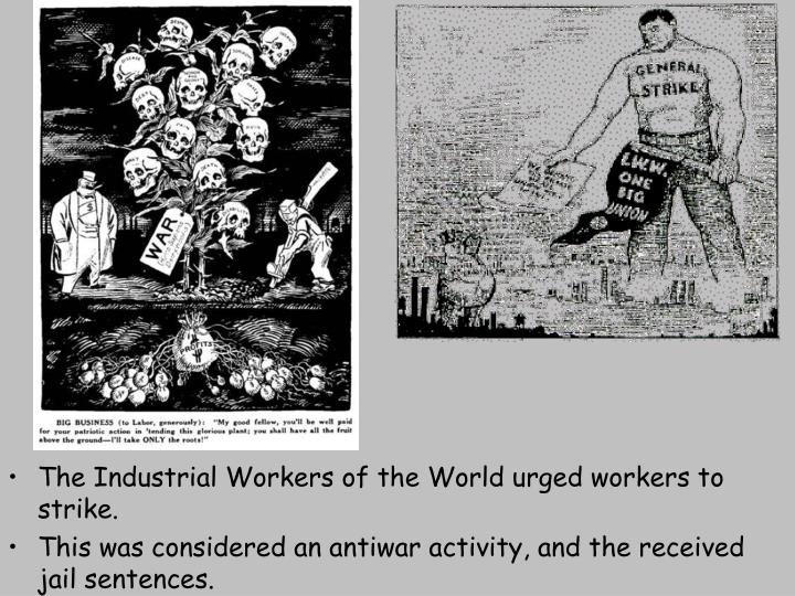 The Industrial Workers of the World urged workers to strike.