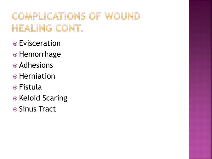 Complications of Wound Healing Cont.