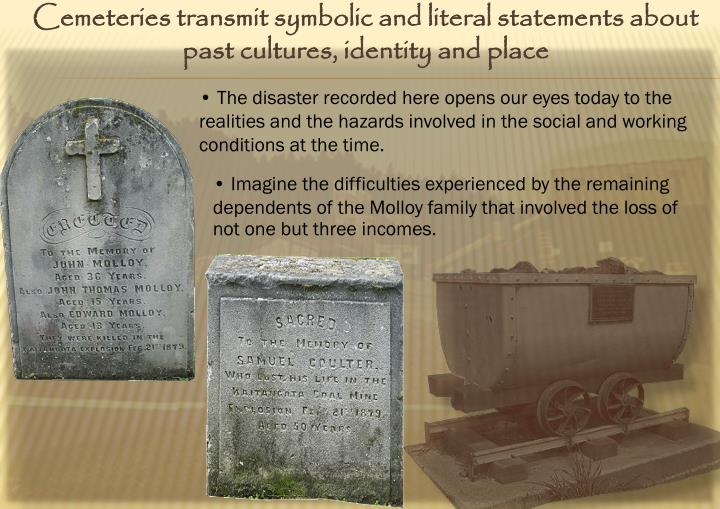 Cemeteries transmit symbolic and literal statements about past cultures, identity and place