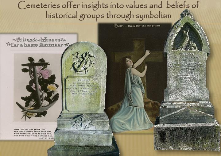 Cemeteries offer insights into values and  beliefs of historical groups through symbolism