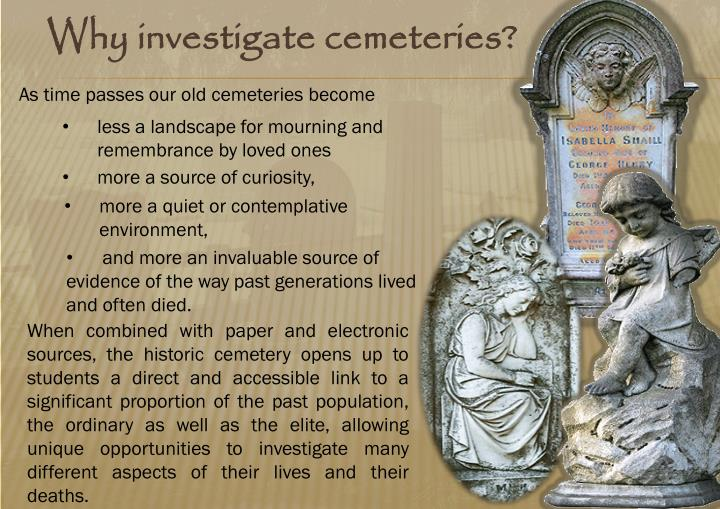 Why investigate cemeteries?