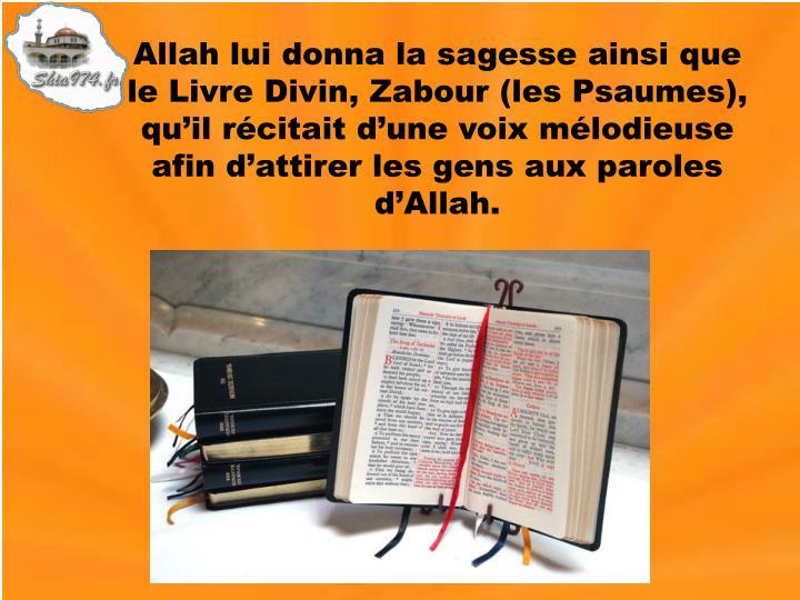 Allah lui donna la sagesse ainsi que le Livre Divin,