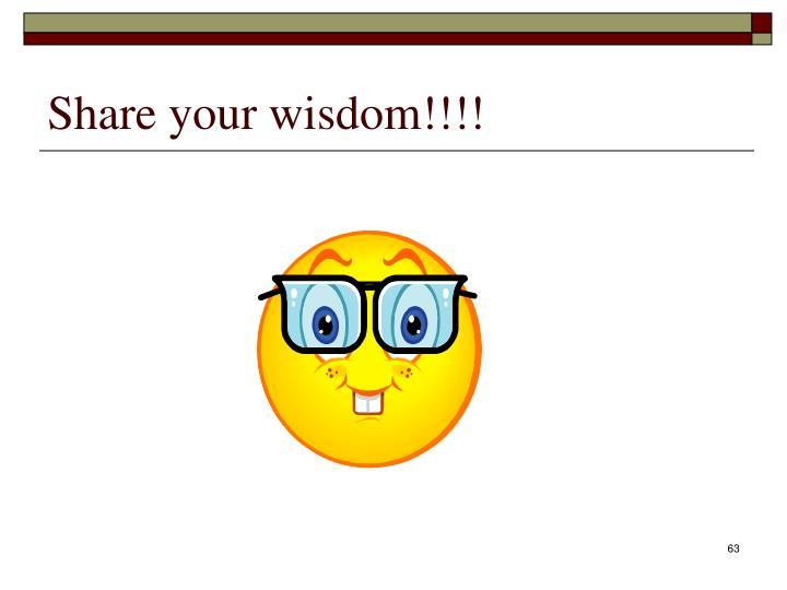Share your wisdom!!!!