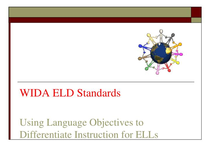 Wida eld standards using language objectives to differentiate instruction for ells