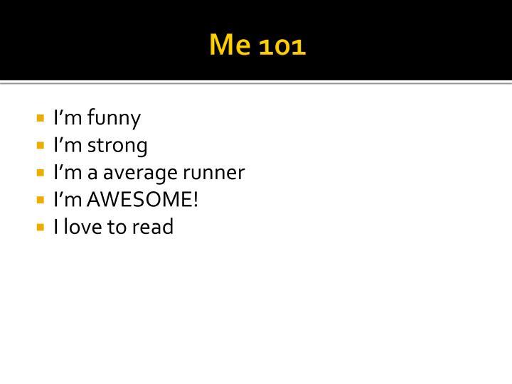 Me 101