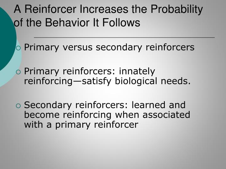 A Reinforcer Increases the Probability