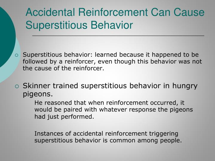 Accidental Reinforcement Can Cause Superstitious Behavior