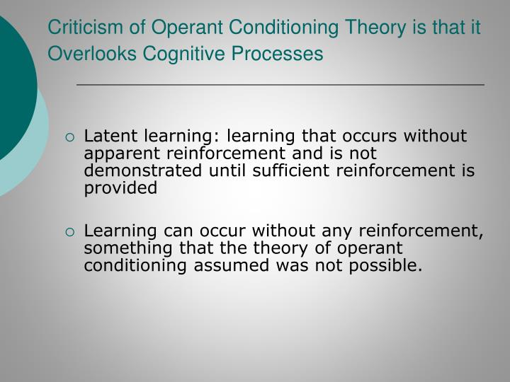 Criticism of Operant Conditioning Theory is that it Overlooks Cognitive Processes