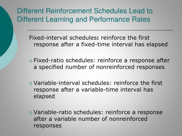 Different Reinforcement Schedules Lead to Different Learning and Performance Rates