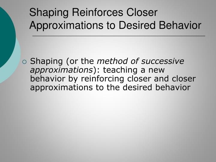 Shaping Reinforces Closer Approximations to Desired Behavior