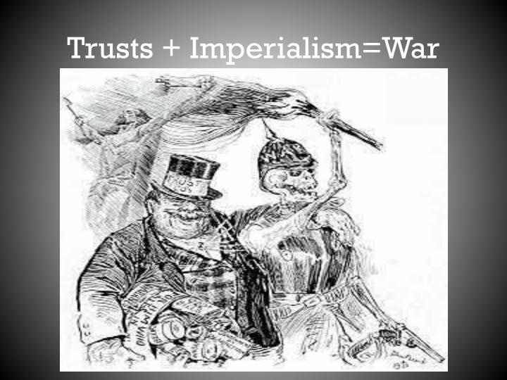 Trusts + Imperialism=War