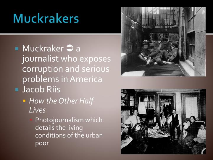 a history of muckraking in journalism A brief history of media muckraking reform-minded journalists over the years have ranged from ida tarbell to woodward and bernstein by amanda foreman.