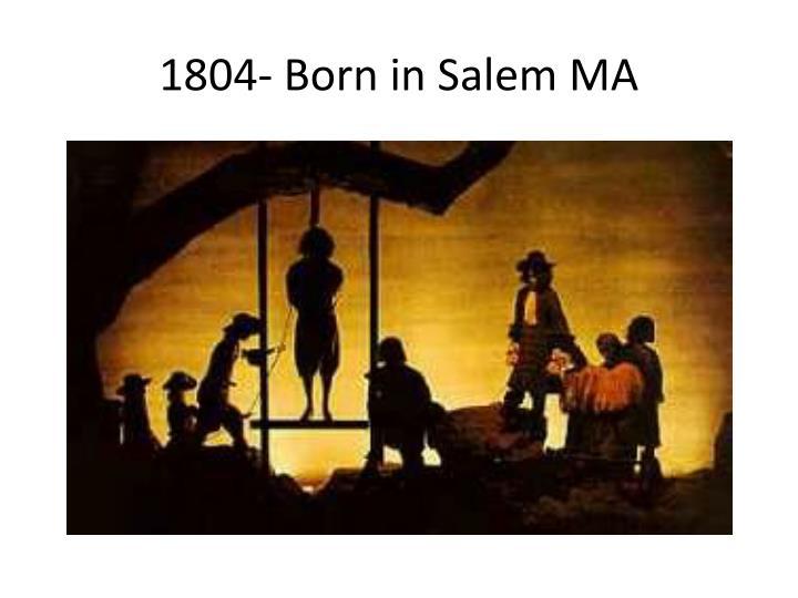 1804- Born in Salem MA