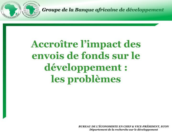 Accroître l'impact des envois de fonds sur le développement :