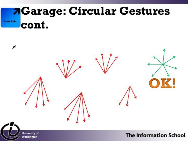 Garage: Circular Gestures cont.
