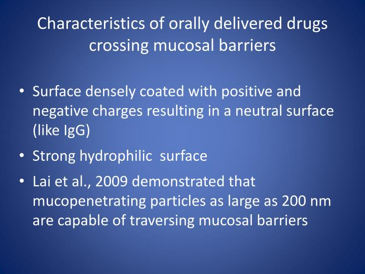 Characteristics of orally delivered drugs crossing mucosal barriers