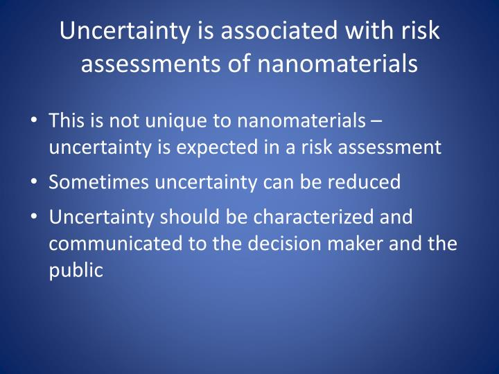 Uncertainty is associated with risk assessments of nanomaterials