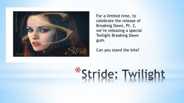 For a limited time, to celebrate the release of Breaking Dawn, Pt. 2, we're releasing a special Twilight Breaking Dawn gum.