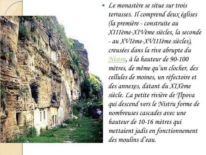 Le monastère se situe sur trois terrasses. Il comprend deux églises (la première - construite au XIIIème-XIVème siècles, la seconde - au XVIème-XVIIIème siècles), creusées dans la rive abrupte du