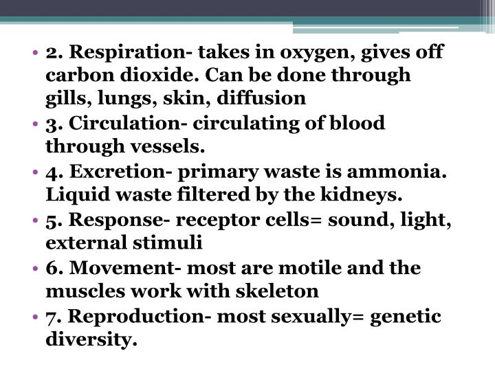 2. Respiration- takes in oxygen, gives off carbon dioxide. Can be done through gills, lungs, skin, diffusion