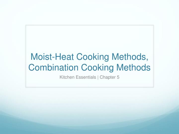 Moist heat cooking methods combination cooking methods