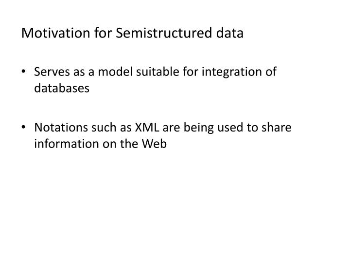 Motivation for semistructured data