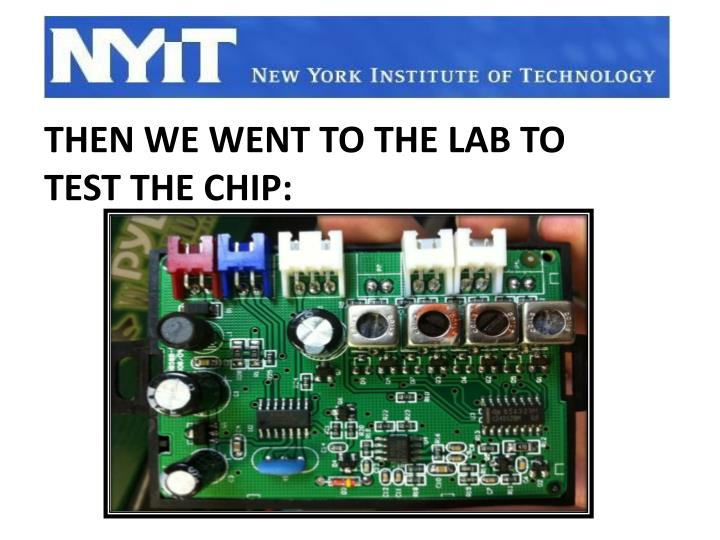 Then we went to the lab to test the chip: