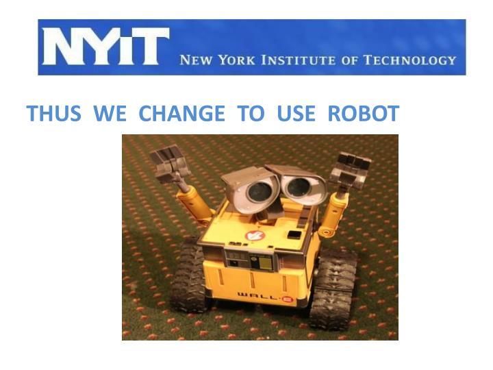 Thus  we  change  to  use  robot