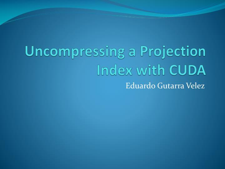 Uncompressing a projection index with cuda