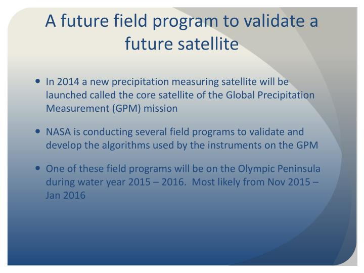 A future field program to validate a future satellite