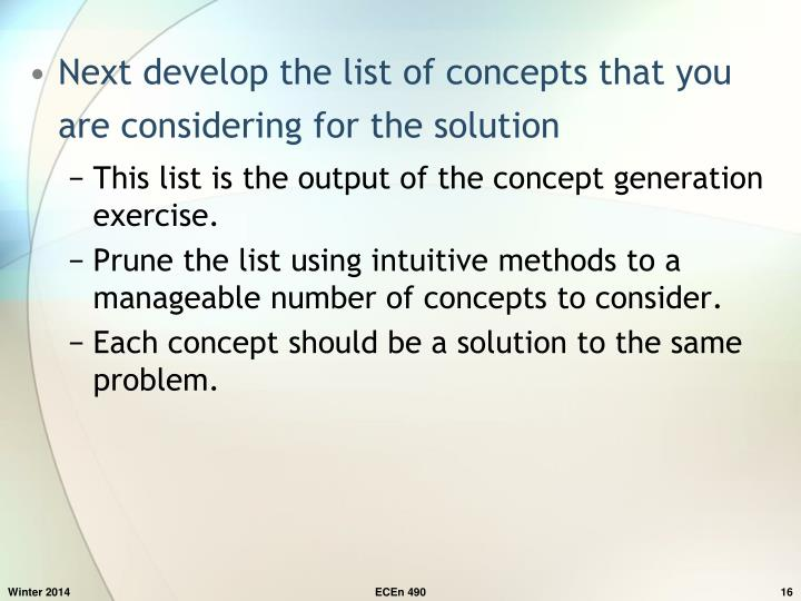 Next develop the list of concepts that you are considering for the solution