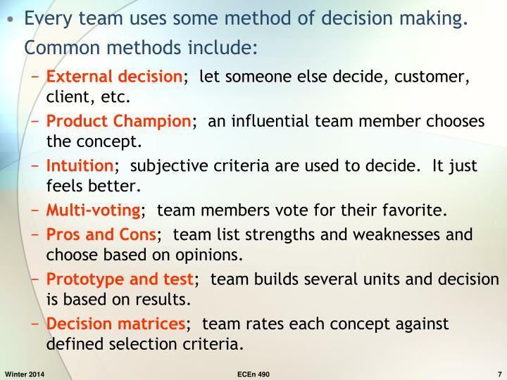 Every team uses some method of decision making.  Common methods include: