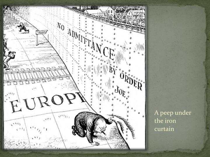 A peep under the iron curtain