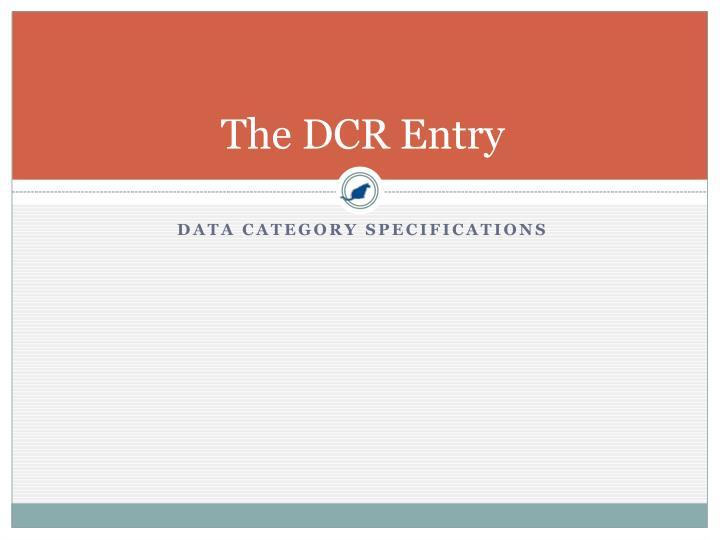 The DCR Entry