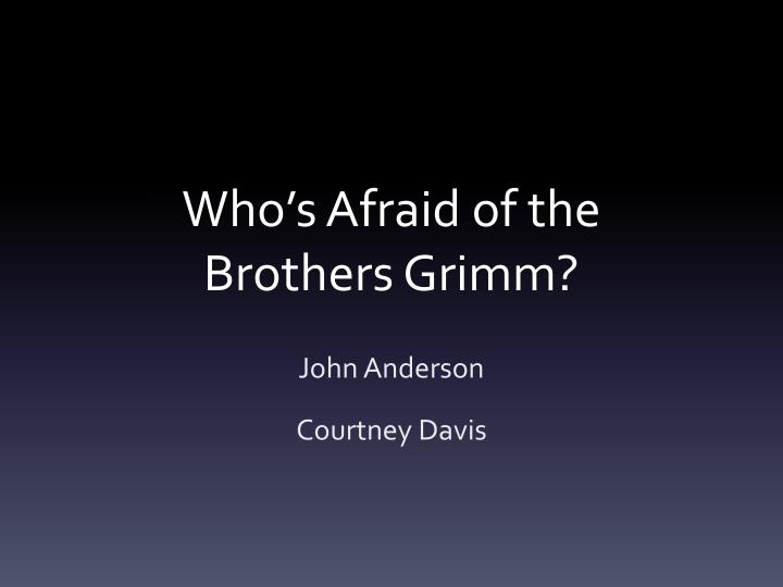 Who's Afraid of the Brothers Grimm?