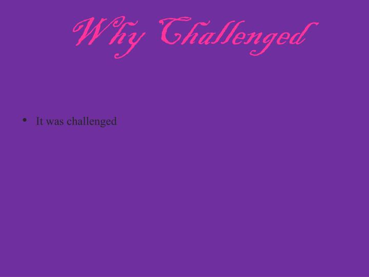Why Challenged
