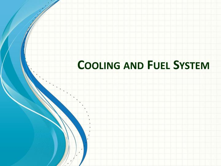 Cooling and Fuel System