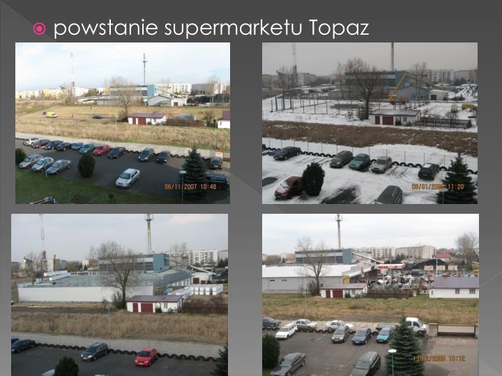 powstanie supermarketu Topaz