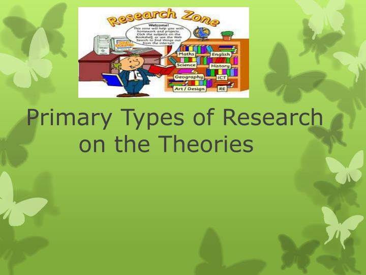 Primary Types of Research on the Theories