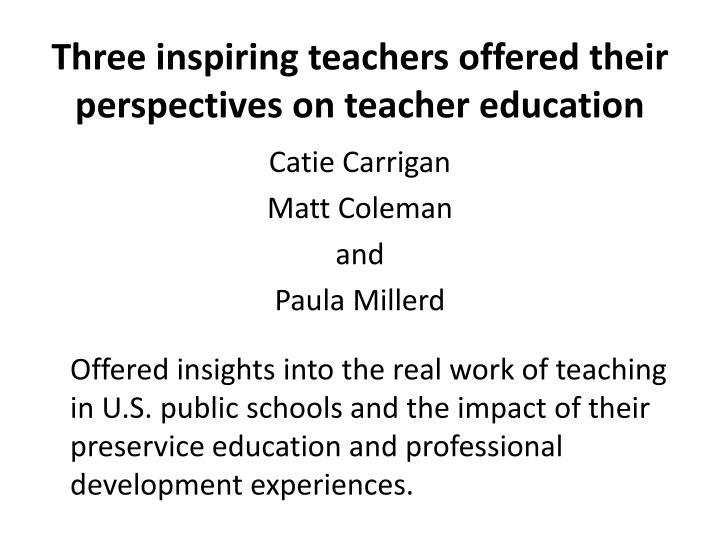 Three inspiring teachers offered their perspectives on teacher education