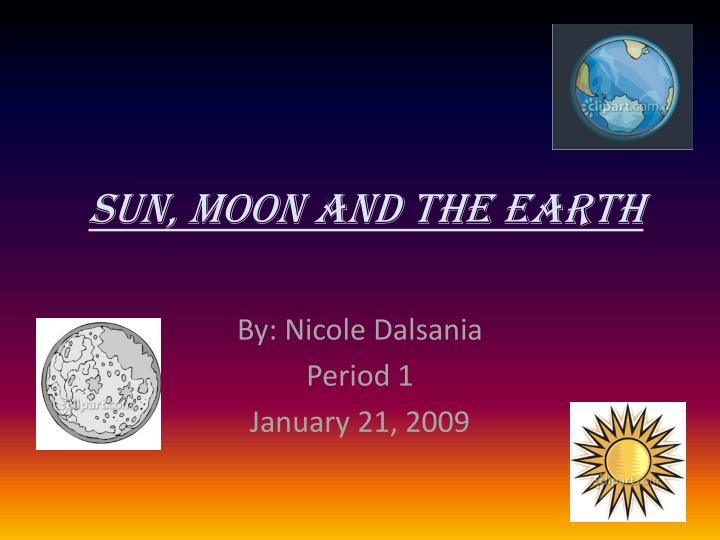 Sun moon and the earth
