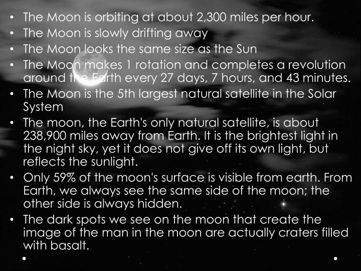 The Moon is orbiting at about 2,300 miles per hour.